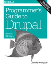 Programmer's Guide to Drupal - Principles, Practices, and Pitfalls ebook by Jennifer Hodgdon