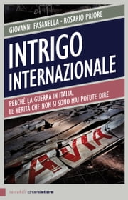 Intrigo internazionale - Perché la guerra in Italia. Le verità che non si sono mai potute dire ebook by Kobo.Web.Store.Products.Fields.ContributorFieldViewModel