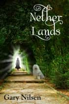 Nether Lands ebook by Gary Nilsen