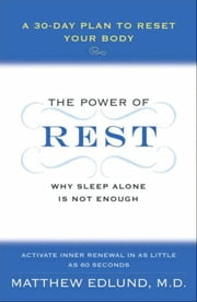 The Power of Rest - Why Sleep Alone Is Not Enough. A 30-Day Plan to Reset Your Body ebook by Matthew Edlund