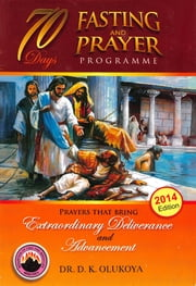 70 Days Fasting and Prayer 2014 ebook by Dr. D. K.  Olukoya