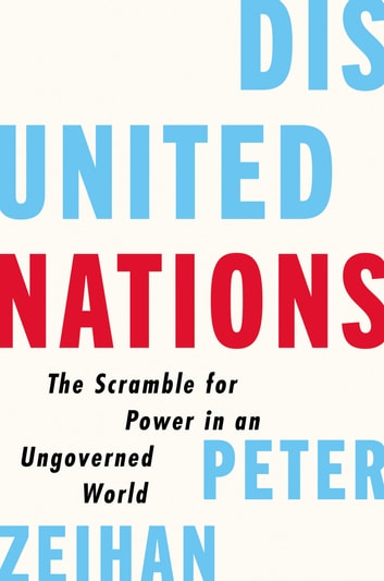 Disunited Nations - The Scramble for Power in an Ungoverned World ebook by Peter Zeihan
