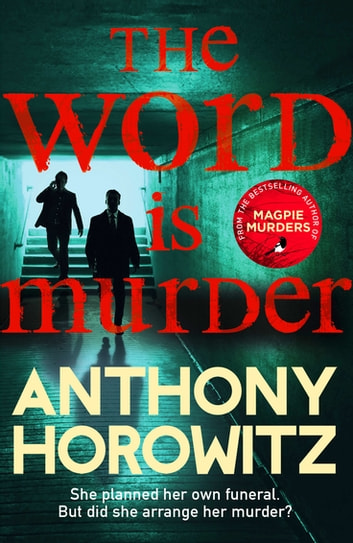 The Word Is Murder - The bestselling mystery from the author of Magpie Murders – you've never read a crime novel quite like this ebook by Anthony Horowitz