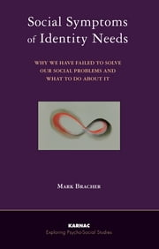 Social Symptoms of Identity Needs - Why We Have Failed to Solve Our Social Problems and What to do About It ebook by Bracher