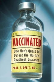 Vaccinated - Triumph, Controversy, and An Uncertain F ebook by Paul A. Offit M.D.