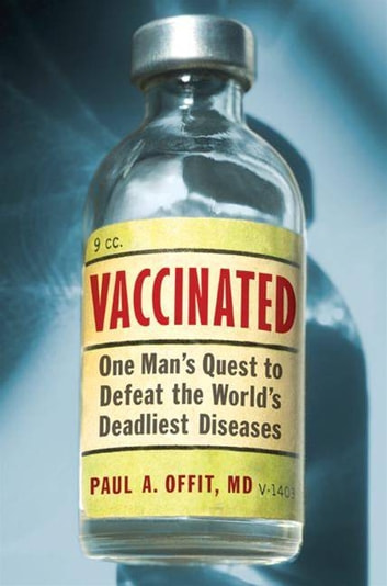 Vaccinated - Triumph, Controversy, and An Uncertain F ebook by Paul A. Offit, M.D.