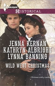 Wild West Christmas - A Family for the Rancher\Dance with a Cowboy\Christmas in Smoke River ebook by Jenna Kernan,Kathryn Albright,Lynna Banning