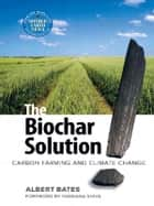 Biochar Solution ebook by Albert Bates