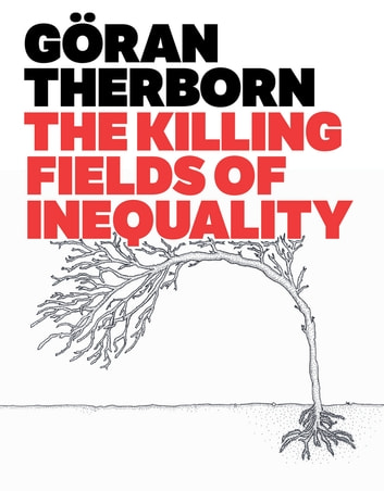 The Killing Fields of Inequality ebook by Göran Therborn