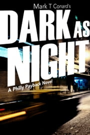 Dark As Night (A Philly Payback Novel) ebook by Mark T. Conard