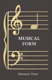 Musical Form ebook by Ebenezer Prout