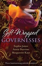 Gift-Wrapped Governesses/Christmas At Blackhaven Castle/Governess To Christmas Bride/Duchess By Christmas ebook by Sophia James, Annie Burrows, Marguerite Kaye