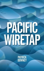 Pacific Wiretap ebook by Patrick Downey