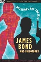 James Bond and Philosophy - Questions Are Forever ebook by James B. South, Jacob M. Held