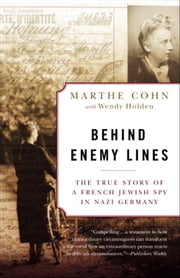 Behind Enemy Lines - The True Story of a French Jewish Spy in Nazi Germany ebook by Marthe Cohn,Wendy Holden