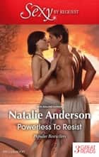Powerless To Resist/Bought - One Night, One Marriage/All Night With The Boss/Bedded By Arrangement ebook by Natalie Anderson