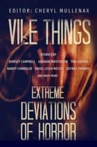 Vile Things: Extreme Deviations of Horror ebook by Ramsey Campbell, Tim Curran, Graham Masterton