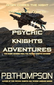 Psychic Knights Adventures - Down Comes The Night and The Cavalry Cometh ebook by P.B.Thompson