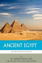 The World's Greatest Civilizations: The History and Culture of Ancient Egypt ebook by Charles River Editors