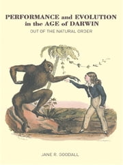 Performance and Evolution in the Age of Darwin - Out of the Natural Order ebook by Jane Goodall