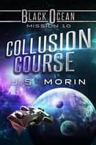 Collusion Course - Mission 10 ebook by J.S. Morin