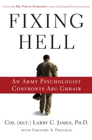 Fixing Hell - An Army Psychologist Confronts Abu Ghraib ebook by Philip Zimbardo,Larry C. James