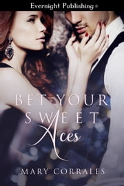 Bet Your Sweet Aces ebook by Mary Corrales