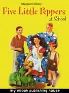 Five Little Peppers at School ebook by Margaret Sidney