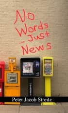 No Words...Just News ebook by Peter Jacob Streitz