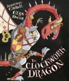The Clockwork Dragon ebook by Jonathan Emmett, Elys Dolan