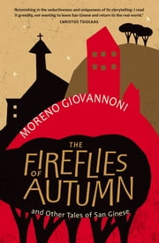 The Fireflies of Autumn - And Other Tales of San Ginese ebook by Moreno Giovannoni
