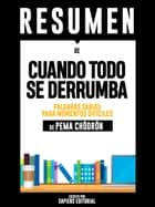 "Resumen De ""Cuando Todo Se Derrumba: Palabras Sabias Para Momentos Difíciles – De Pema Chodron"" - (Summary of When Things Fall Apart) ebook by Sapiens Editorial, Sapiens Editorial"