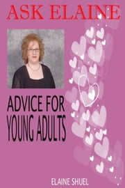 Ask Elaine: Advice For Young Adults ebook by Elaine Shuel