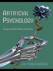 Artificial Psychology - The Quest for What It Means to Be Human ebook by Jay Friedenberg