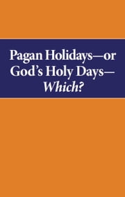 Pagan Holidays—or God's Holy Days—Which? - What the Bible says about the holidays ebook by Herbert W. Armstrong, Philadelphia Church of God