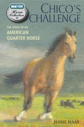 Chico's Challenge - The Story of an American Quarter Horse ebook by Jessie Haas