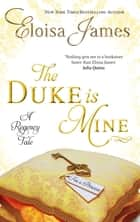 The Duke is Mine - Number 3 in series ebook by Eloisa James