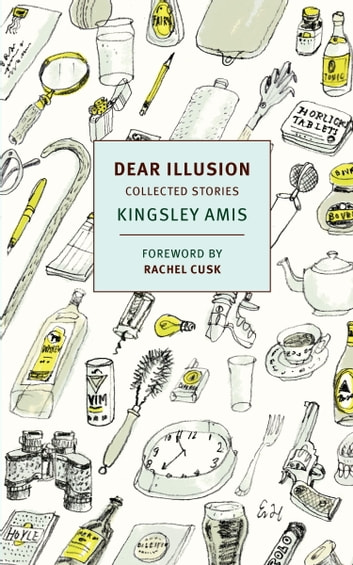Dear Illusion - Collected Stories ebook by Kingsley Amis