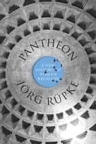 Pantheon - A New History of Roman Religion ebook by Jörg Rüpke, David M. B. Richardson