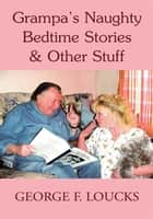 Grampa's Naughty Bedtime Stories & Other Stuff ebook by