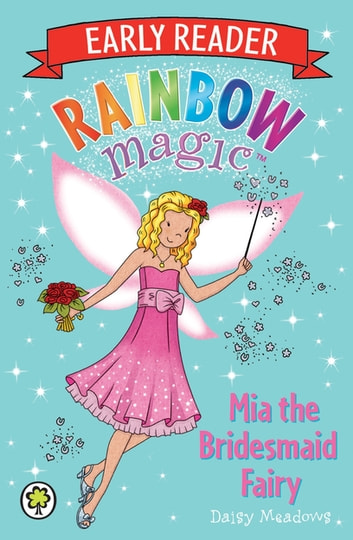 Rainbow Magic Early Reader: Mia the Bridesmaid Fairy ebook by Daisy Meadows