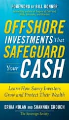 Offshore Investments that Safeguard Your Cash: Learn How Savvy Investors Grow and Protect Their Wealth ebook by Erika Nolan,Shannon Crouch