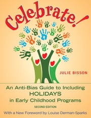 Celebrate! - An Anti-Bias Guide to Including Holidays in Early Childhood Programs ebook by Julie Bisson,Louise Derman-Sparks