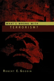 What's Wrong With Terrorism? ebook by Robert E. Goodin