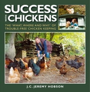 SUCCESS WITH CHICKENS - THE WHAT, WHERE AND WHY OF TROUBLE-FREE CHICKEN KEEPING ebook by JEREMY HOBSON