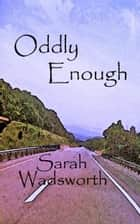 Oddly Enough ebook by Sarah Wadsworth