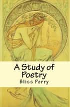 A Study of Poetry ebook by Bliss Perry