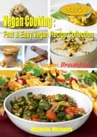 Delicious Vegan Breakfast Recipes ebook by Michelle Michaels