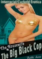 The Housewife and the Big Black Cop (Interracial, Cuckold Erotica) ebook by Bobbi Love