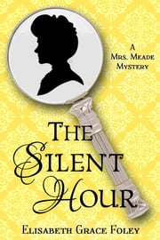 The Silent Hour: A Mrs. Meade Mystery ebook by Elisabeth Grace Foley